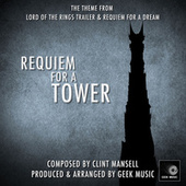 Requiem For A Tower - Theme From The Lord Of The  Rings Trailer & Requiem For A Dream by Geek Music
