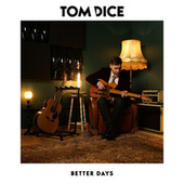 Better Days de Tom Dice