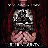 Juniper Mountain by Poor Man's Whiskey