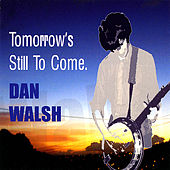 Tomorrow's Still To Come by Dan Walsh