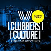 Clubbers Culture: Bigroom Miami Compilation 2018 - EP by Various Artists