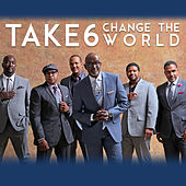 Change The World by Take 6