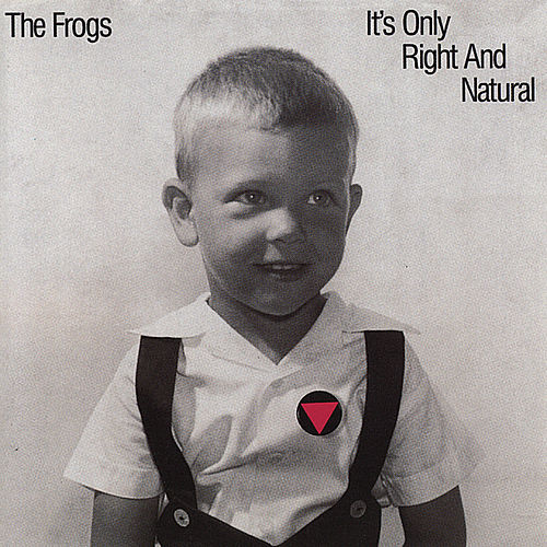 It's Only Right and Natural by The Frogs