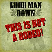 This Is Not A Rodeo(single) by Good Man Down