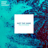 Not The Same by North Point InsideOut
