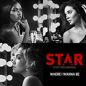 "Where I Wanna Be (From ""Star"" Season 2) de Star Cast"