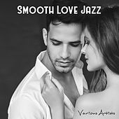 Smooth Love Jazz (Music for Lovers) von Various Artists