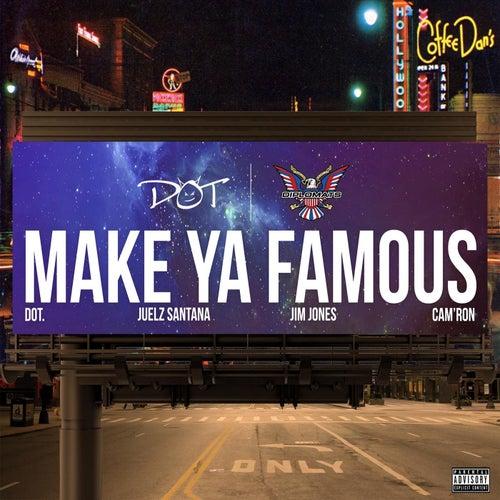 Make Ya Famous (feat. Juelz Santana, Jim Jones & Cam'ron) by Dot