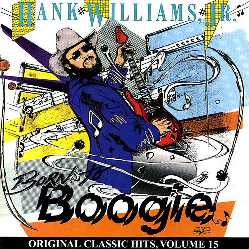 Born To Boogie (Original Classic Hits, Vol. 15) by Hank Williams, Jr.
