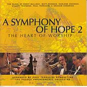 A Symphony of Hope 2: The Heart of Worship von Prague Philharmonic Orchestra