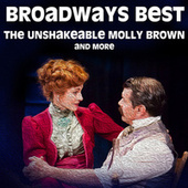 Broadways Best - The Unshakeable Molly Brown and more by Various Artists