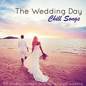 The Wedding Day Chill Songs – 50 Shades of Chillout for a Young Couple Wedding by Various Artists