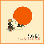 Somewhere Over the Rainbow (Remastered 2018) by Sun Ra