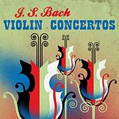 J. S. Bach Violin Concertos by Various Artists