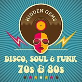 Hidden Gems: Disco, Soul & Funk 70s & 80s by Various Artists