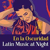En la Oscuridad Latin Music at Night de Various Artists