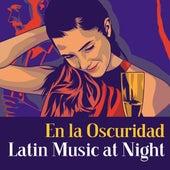 En la Oscuridad Latin Music at Night von Various Artists