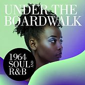 Under The Boardwalk: 1964 Soul and R&B by Various Artists