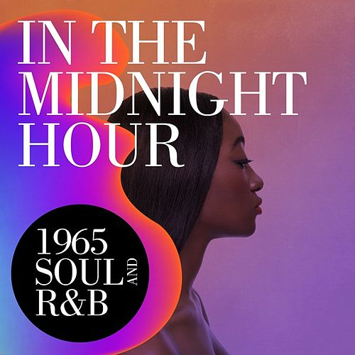 In The Midnight Hour: 1965 Soul and R&B de Various Artists