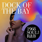Dock Of The Bay: 1968 Soul and R&B by Various Artists