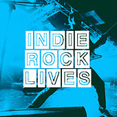 Indie Rock Lives by Various Artists
