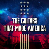 The Guitars That Made America de Various Artists