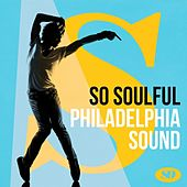 So Soulful: Philadelphia Sound by Various Artists