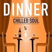 Dinner: Chilled Soul by Various Artists