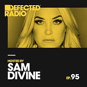 Defected Radio Episode 095 (hosted by Sam Divine) by Defected Radio