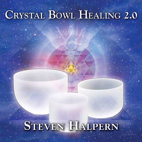 Crystal Bowl Healing 2.0 by Steven Halpern