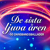 De sista ljuva åren - 50 dansbandsballader by Various Artists