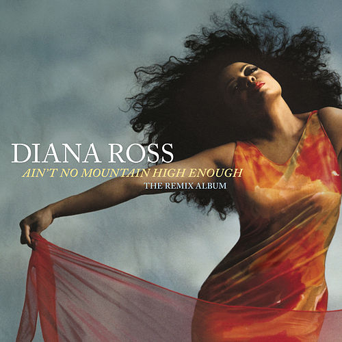 Ain't No Mountain High Enough: The Remix Album by Diana Ross