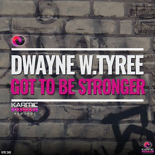 Got To Be Stronger by Dwayne W. Tyree