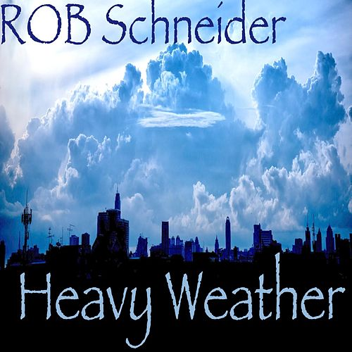 Heavy Weather by Rob Schneider