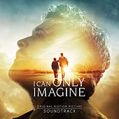 I Can Only Imagine (Original Movie Soundtrack) by Various Artists