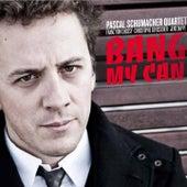 Bang My Can by Pascal Schumacher Quartet