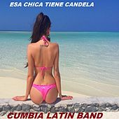 Esa Chica Tiene Candela by Cumbia Latin Band