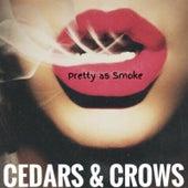 Pretty as Smoke by Cedars