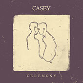 Ceremony by Casey