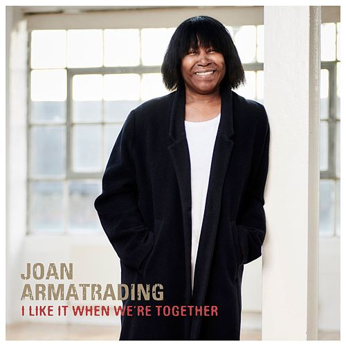 I Like It When We're Together (Edit) by Joan Armatrading