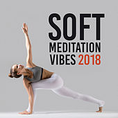 Soft Meditation Vibes 2018 by The Relaxation
