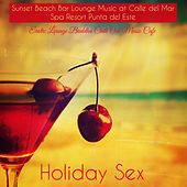 Holiday Sex – Sunset Beach Bar Lounge Music at Calle del Mar Spa Resort Punta del Este by Erotic Lounge Buddha Chill Out Music Cafe