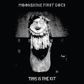 Moonshine First Goes by This Is The Kit
