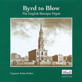 Byrd to Blow: The English Baroque Organ by Robin Walker