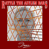 Rattle the Asylum Bars von Beau