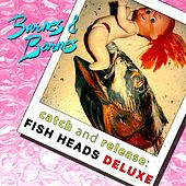 Catch and Release: Fish Heads Deluxe by Barnes & Barnes