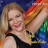 Here I Am by Debi Sander Walker