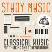 Study Music - Classical Music for Thinking and Concentration (The Piano Edition) by Various Artists