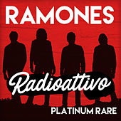 Radioattivo - Platinum Rare by The Ramones