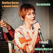 Accentuate: Tribute to Johnny Mercer by Shelley Burns
